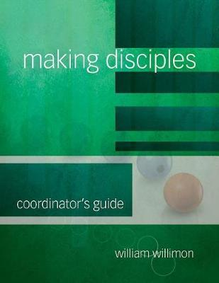 Making Disciples: Coordinator's Guide by William H Willimon image