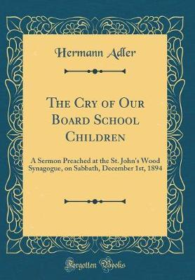 The Cry of Our Board School Children by Hermann Adler