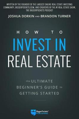 How to Invest in Real Estate by Brandon Turner