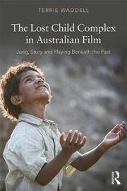 The Lost Child Complex in Australian Film by Terrie Waddell
