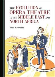 The Evolution of Opera Theatre in the Middle East and North Africa by Paolo Petrocelli