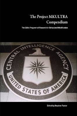 The Project MKULTRA Compendium: The CIA's Program of Research in Behavioral Modification by Stephen Foster image