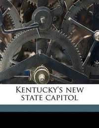Kentucky's New State Capitol by George Alexander Lewis