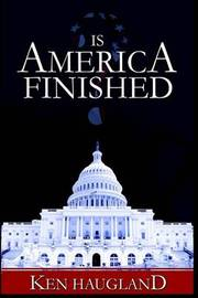 Is America Finished? by Kenneth, L. Haugland image