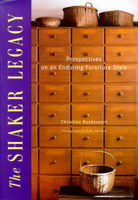 The Shaker Legacy: Perspectives on an Enduring Furniture Style by Christian Becksvoort