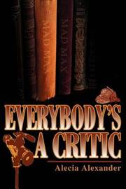 Everybody's a Critic by Alecia Alexander image