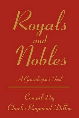 Royals and Nobles: A Genealogist's Tool by Charles R. Dillon image
