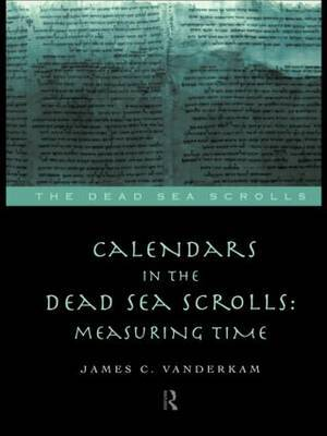 Calendars in the Dead Sea Scrolls by James C VanderKam