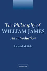 The Philosophy of William James by Richard M. Gale