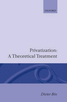 Privatization: A Theoretical Treatment by Dieter Boes