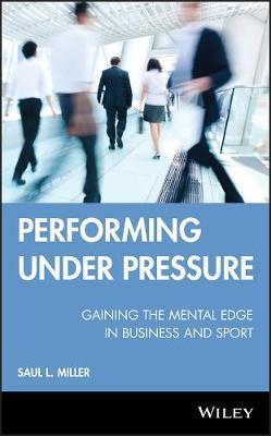 Performing Under Pressure by Saul L Miller