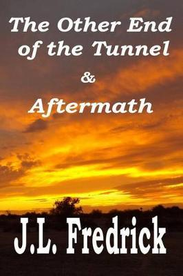 The Other End of the Tunnel by J. L. Fredrick