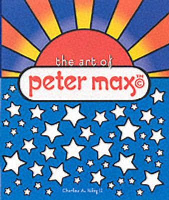 Art of Peter Max by Charles A. Riley
