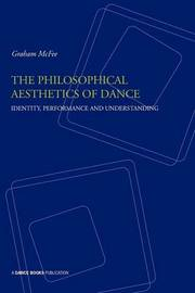 The Philosophical Aesthetics of Dance by Graham McFee