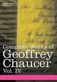 Complete Works of Geoffrey Chaucer, Vol. IV by Geoffrey Chaucer