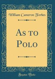 As to Polo (Classic Reprint) by William Cameron Forbes image