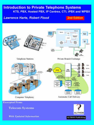 Introduction to Private Telephone Systems; KTS, PBX, Hosted PBX, IP Centrex, CTI, IPBX and WPBX, 2nd Edition by Lawrence Harte