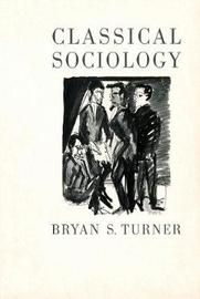 Classical Sociology by Bryan S Turner