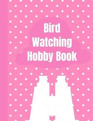 Bird Watching Hobby Book by King Bird Publishing
