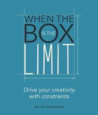 When the Box is the Limit: Drive your Creativity with Constraints by Walter Vandervelde image