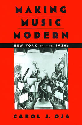 Making Music Modern by Carol J Oja