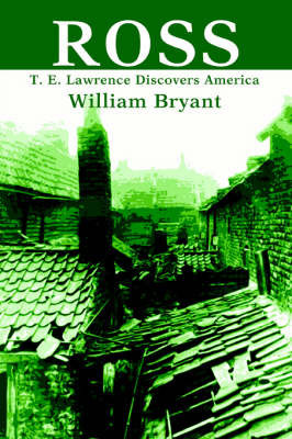 Ross: T. E. Lawrence Discovers America by William Bryant