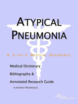 Atypical Pneumonia - A Medical Dictionary, Bibliography, and Annotated Research Guide to Internet References