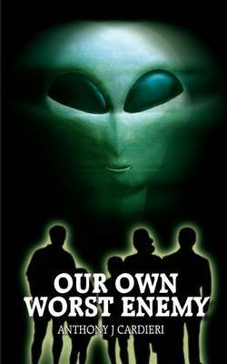 Our Own Worst Enemy by Anthony J. Cardieri