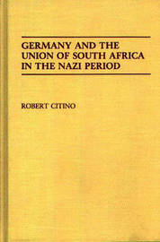 Germany and the Union of South Africa in the Nazi Period by Robert M. Citino