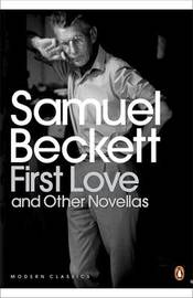 First Love and Other Novellas by Samuel Beckett