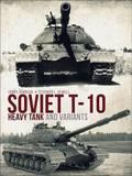 Soviet T-10 Heavy Tank and Variants by James Kinnear