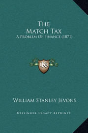 The Match Tax: A Problem of Finance (1871) by William Stanley Jevons