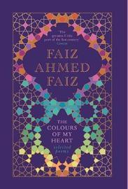 The Colours of My Heart by Faiz Ahmed Faiz
