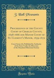 Proceedings of the County Court of Charles County, 1658-1666 and Manor Court of St. Clement's Manor, 1659-1672 by J Hall Pleasants image
