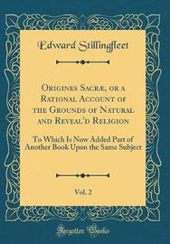 Origines Sacrae, or a Rational Account of the Grounds of Natural and Reveal'd Religion, Vol. 2 by Edward Stillingfleet image