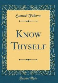 Know Thyself (Classic Reprint) by Samuel Fallows image