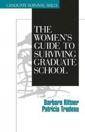 The Women's Guide to Surviving Graduate School by Barbara Rittner