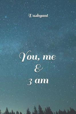 You, me & 3 am by Dushyant Sharma