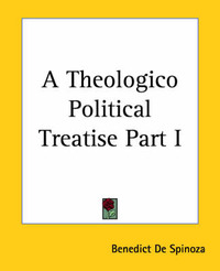 A Theologico Political Treatise Part I by Benedict de Spinoza