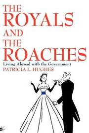 The Royals and the Roaches: Living Abroad with the Government by Patricia L. Hughes image