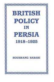British Policy in Persia, 1918-1925 by Houshang Sabahi image