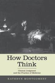How Doctors Think by Kathryn Mongtomery