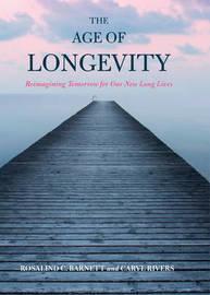 The Age of Longevity by Rosalind C. Barnett