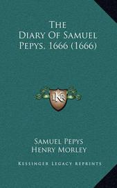 The Diary of Samuel Pepys, 1666 (1666) by Samuel Pepys