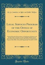 Legal Services Program of the Office of Economic Opportunity by U S Committee on Labor and Pu Welfare