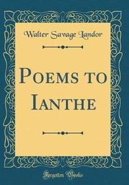 Poems to Ianthe (Classic Reprint) by Walter Savage Landor image