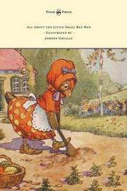 All About the Little Small Red Hen - Illustrated by Johnny Gruelle by Johnny Gruelle