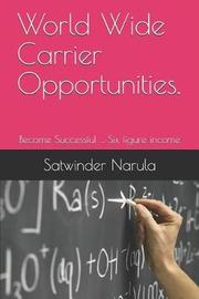World Wide Carrier Opportunities. by Satwinder Singh Narula