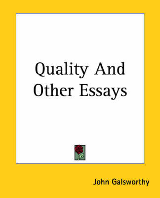 "quality by john galsworthy characters essay Note: best known today as the author of ""the forsyte saga,"" john galsworthy (1867-1933) was a popular and prolific english novelist."