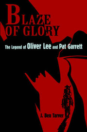 Blaze of Glory: The Legend of Oliver Lee and Pat Garrett by J. Ben Tarver image